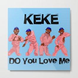 Do You Love Me Metal Print