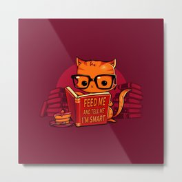 Feed Me And Tell Me I'm Smart Metal Print