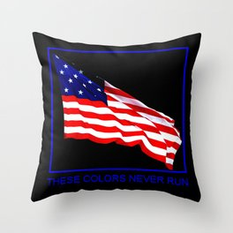 These Colors Never Run - American Flag Patriotic, Red White & Blue, Stars & Stripes, Old Glory Throw Pillow