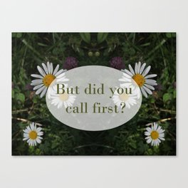 Did You Call First? Canvas Print