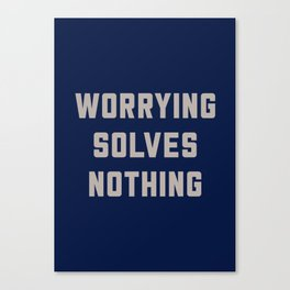 Worrying Solves Nothing Canvas Print