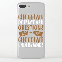 Chocolate Doesn't Ask Questions Chocolate Understands Clear iPhone Case