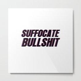 Suffocate Bullshit Metal Print