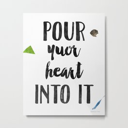 Howard Schultz, Pour Your Heart Into It, quote Metal Print