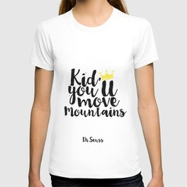 Kids Gift Kid you'll move mountains Nursery Decor Nursery Wall art Kids Print Children Quote T-shirt