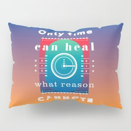 Only time can heal what reason cannot Pillow Sham