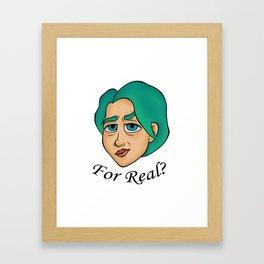For real? Framed Art Print