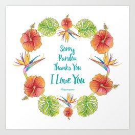 Sorry, Pardon, Thanks You, I love you, Ho'oponopono Art Print