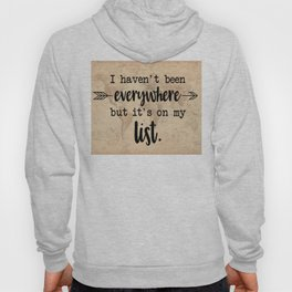 I Haven't Been Everywhere But It's On My List Hoody