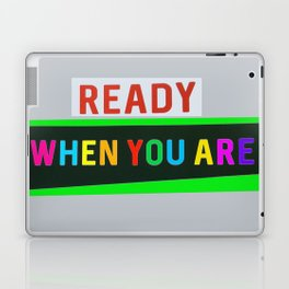 Ready When You Are! Laptop & iPad Skin