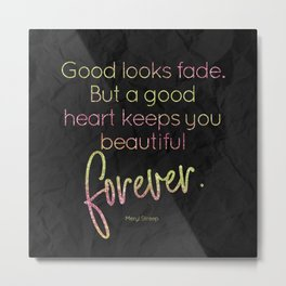 A good heart keeps you beautiful forever - GRL PWR Collection Metal Print