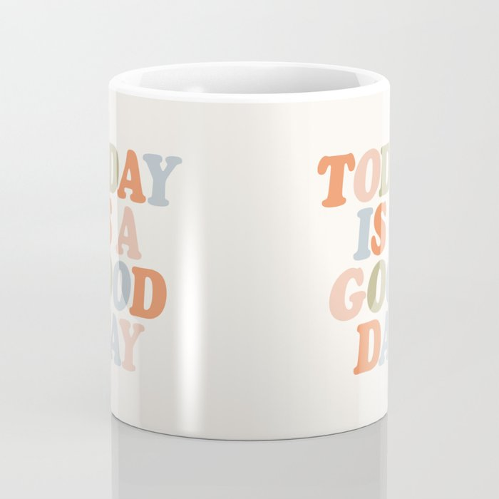 TODAY IS A GOOD DAY peach pink green blue yellow motivational typography inspirational quote decor Coffee Mug