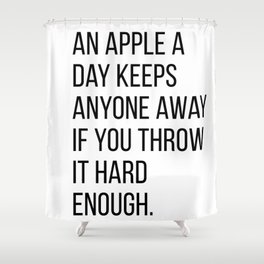 An apple a day keeps anyone away if you throw it hard enough Shower Curtain