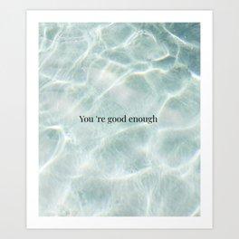 You're good enough Art Print