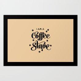 I'm a Coffee Slave Art Print