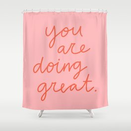 You Are Doing Great Shower Curtain