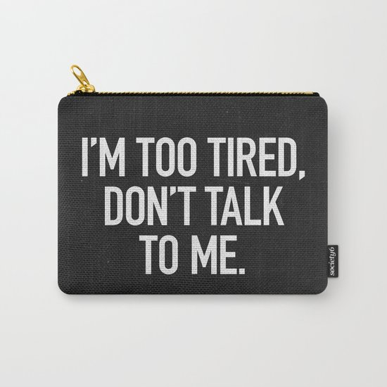I'm too tired, don't talk to me. Carry-All Pouch