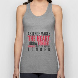 Absence makes the heart grow fonder Unisex Tank Top