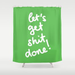 Let's Get Shit Done! Shower Curtain