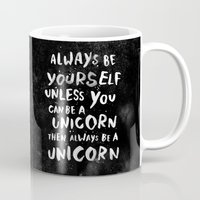 china Mugs featuring Always be yourself. Unless you can be a unicorn, then always be a unicorn. by WEAREYAWN