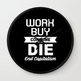 Anti Capitalism Work Buy Consume Die End Capital Wall Clock