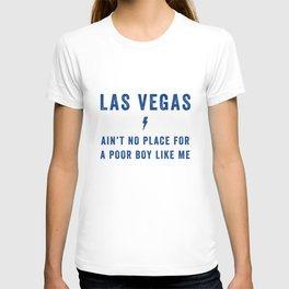 LAS VEGAS AIN'T NO PLACE FOR A POOR BOY LIKE ME T-shirt