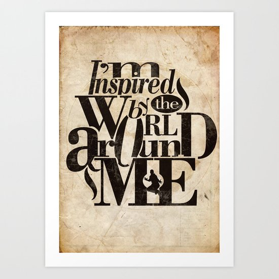 I'm Inspired By The World Around Me Art Print