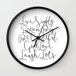 Live Simply, Dream Big, Be Grateful, Give Love, Laugh Lots Wall Clock