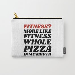 Fitness? More Like Fitness Whole Pizza In My Mouth Carry-All Pouch