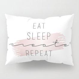 Eat Sleep Create Repeat Typography Sign Pillow Sham