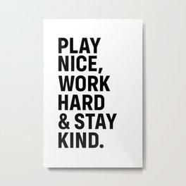 Play Nice Work Hard and Stay Kind Metal Print