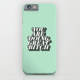 YOU ARE DOING GREAT BITCH mint green iPhone Case