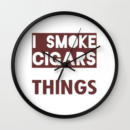 Thats What I Do I Smoke Cigars And I Know Things Wall Clock