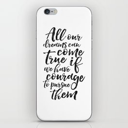 PRINTABLE ART, All Our Dreams Can Come True If We Have Courage To Pursue Them,Kids Gift,Children Quo iPhone Skin