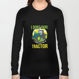 I Don't Snore, I Dream I'm A Tractor Long Sleeve T-shirt