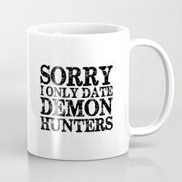Sorry, I only date demon hunters!  Coffee Mug