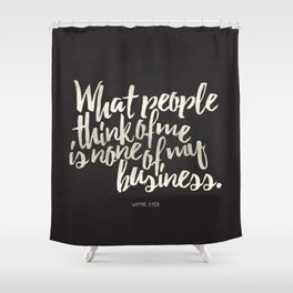 What People Think Of Me Is None Of My Business Shower Curtain