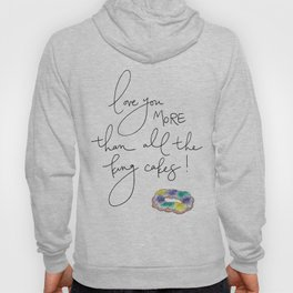 """""""Love You More Than All the King Cakes"""" Hoody"""