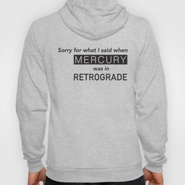 Mercury in Retrograde Hoody