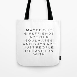 FEMINISM POSTER, Maybe Our Girlfriends Are Our Soulmates,Girls Room Decor,Sarcasm Quote Tote Bag