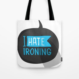 I hate ironing! Tote Bag