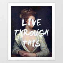 LIVE THROUGH THIS Art Print