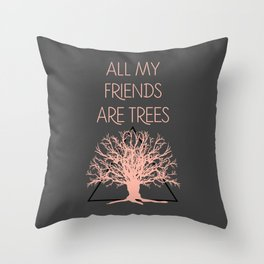 All My Friends Are Trees Throw Pillow