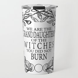 """We Are The Granddaughters"" Travel Mug"