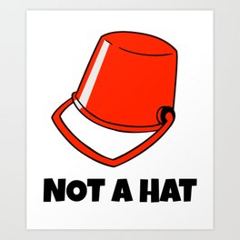 Bucket Hat Pail Canister Funny Hilarious Not A Hat Gift  Art Print