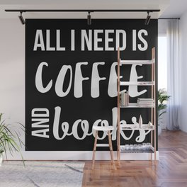 All I Need is Coffee and Books Wall Mural