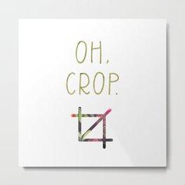 Oh, crop. Metal Print