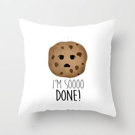 I'm Soooo Done! Throw Pillow