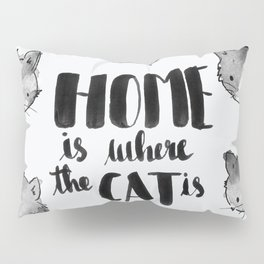 HOME is where the CAT is - black and white Pillow Sham