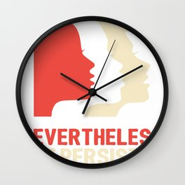 Nevertheless, she persisted (Womens March) Wall Clock
